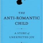 Bringing up Benj — The Anti-Romantic Child by Priscilla Gilman