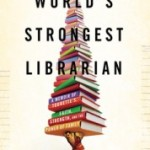 Books & Benchpressing with Tourette's & the Morman Church: The World's Strongest Librarian by Josh Hanagarne